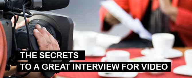 Secrets to a great interview for video