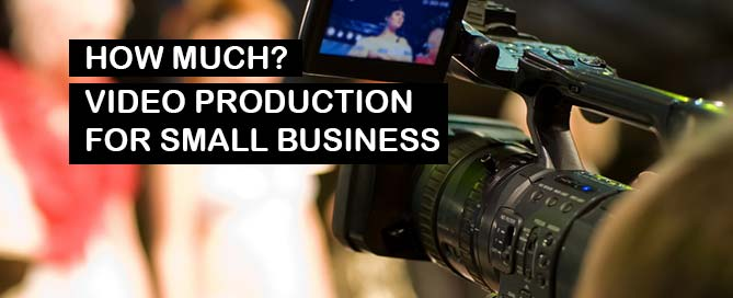 How much? Video production for small business