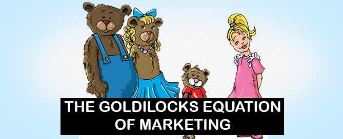 the goldilocks equation of marketing